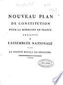 illustration Nouveau plan de constitution pour la médecine en France, présenté à l'Assemblée Nationale par la Société Royale de Médecine