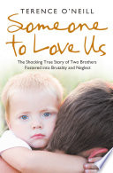 Someone to Love Us  The shocking true story of two brothers fostered into brutality and neglect