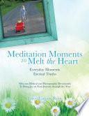 MEDITATION MOMENTS TO MELT THE HEART
