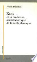 Kant et la fondation architectonique de la m  taphysique