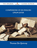 Confessions of an English Opium Eater   The Original Classic Edition
