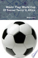 Wavin  Flag  World Cup of Soccer Terror in Africa