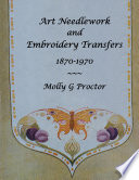 Art Needlework and Embroidery Transfers 1870-1970 Of Needlework Tools And Accessories A Collectors