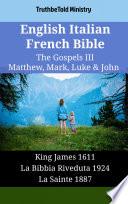 English Italian French Bible - The Gospels III - Matthew, Mark, Luke & John