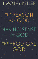 Timothy Keller: The Reason for God, Making Sense of God and The Prodigal God