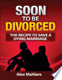 Soon to Be Divorced  The Recipe to Save a Dying Marriage
