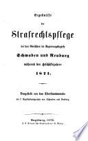 Ergebnisse der Strafrechtspflege bei den Gerichten im Regierungsbezirke Schwaben und Neuburg