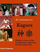 An Invitation to Kagura  Hidden Gem of the Traditional Japanese Performing Arts The Non Japanese Speaker This Book Provides A Rare