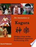 An Invitation to Kagura  Hidden Gem of the Traditional Japanese Performing Arts
