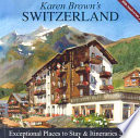 Karen Brown's Switzerland, 2007 Exceptional Places to Stay & Itineraries