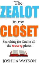 The Zealot in my Closet
