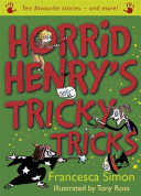 Horrid Henry's Tricky Tricks : deeds, hh's house of horrors, hh...