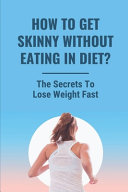 How To Get Skinny Without Eating In Diet