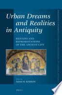Urban Dreams and Realities in Antiquity On Cities In Ancient Cultures