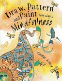 Draw, Pattern And Paint Your Way To Mindfulness : therapeutic aid to creativity. the title...