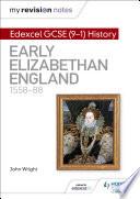 My Revision Notes  Edexcel GCSE  9 1  History  Early Elizabethan England  1558   88