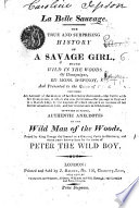 La Belle-Sauvage. The true and suprising history of a Savage Girl, found wild in the woods of Champaigne ... To which is added, authentic anecdotes of the Wild Man of the Woods, etc Pdf/ePub eBook