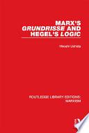 Marx's 'Grundrisse' and Hegel's 'Logic' (RLE Marxism)