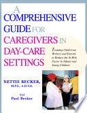 A COMPREHENSIVE GUIDE FOR CAREGIVERS IN DAY-CARE SETTINGS