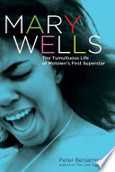 Mary Wells : in her life, this biography reveals the incredibly...