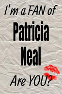 I'm A Fan Of Patricia Neal Are You? Creative Writing Lined Journal : folks to write down their notes...