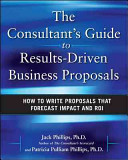 The Consultant s Guide to Results Driven Business Proposals  How to Write Proposals That Forecast Impact and ROI