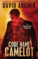 Code Name Camelot   A Noah Wolf Thriller