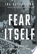 Fear Itself  The New Deal and the Origins of Our Time