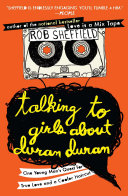 Talking To Girls About Duran Duran : soundtrack to his 1980s adolescence. these...