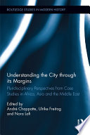 Understanding the City through its Margins Pluridisciplinary Perspectives from Case Studies in Africa, Asia and the Middle East