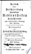 Versuch einer Beschreibung sehensw  rdiger Bibliotheken Teutschlands  nach alphabetischer Ordnung der Oerter  Hrsg  von Friedrich Karl Gottlob Hirsching