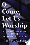 O Come  Let Us Worship