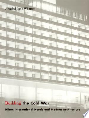 Building the Cold War: Hilton International Hotels and Modern Architecture - ISBN:9780226894195