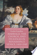 Marriage  the Church  and its Judges in Renaissance Venice  1420 1545