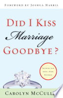 Did I Kiss Marriage Goodbye Foreword By Joshua Harris