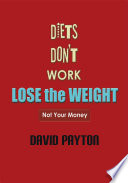 Diets Don't Work (Lose the Weight) Not Your Money