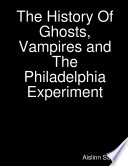 The History Of Ghosts, Vampires and The Philadelphia Experiment