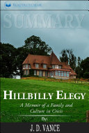 Summary Of Hillbilly Elegy A Memoir Of A Family And Culture In Crisis By J D Vance