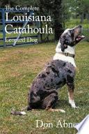 The Complete Louisiana Catahoula Leopard Dog