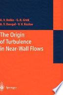 The Origin of Turbulence in Near Wall Flows