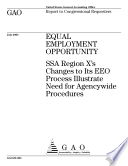 Equal employment opportunity SSA region X's changes to its EEO process illustrate need for agencywide procedures.