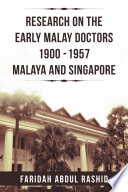Research on the Early Malay Doctors 1900-1957 Malaya and Singapore