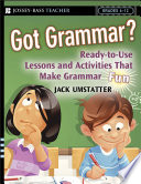 Got Grammar Ready to Use Lessons and Activities That Make Grammar Fun