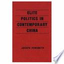 Elite Politics in Contemporary China