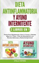 Dieta Antiinflamatoria Y Ayuno Intermitente 2 Libros En 1