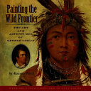 Painting the Wild Frontier Own Paintings An Accessible Biography Of One
