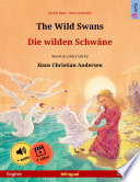 The Wild Swans     Die wilden Schw  ne  English     German   Bilingual children s book based on a fairy tale by Hans Christian Andersen  age 4 6 and up  with mp3 audiobook for download