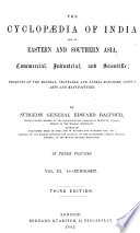The Cyclopaedia Of India And Of Eastern And Southern Asia Commercial Industrial And Scientific Products Of The Mineral Vegetable And Animal Kingdoms Useful Arts And Manufactures