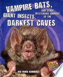 Vampire Bats  Giant Insects  and Other Mysterious Animals of the Darkest Caves