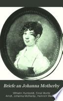 Briefe an Johanna Motherby von Wilhelm von Humboldt und Ernst Moritz Arndt